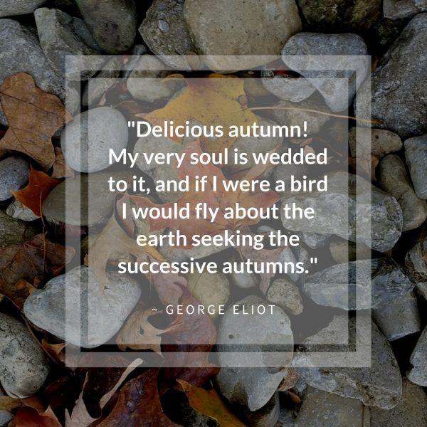 Delicious Autumn George Eliot Quote